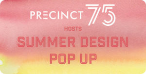 Precinct 75 Summer Design Pop Up
